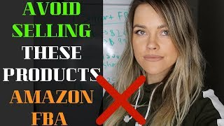 Amazon Products to Absolutely AVOID Selling - These WILL LOSE YOU MONEY in FBA!