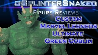 Custom Marvel Legends - Ultimate Green Goblin