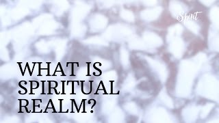 What is Spiritual Realm?
