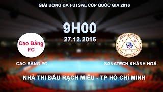 FULL | VÒNG CHUNG KẾT FUTSAL CÚP QUỐC GIA 2016: SANATECH KHÁNH HÒA - CAO BẰNG FC
