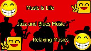 Music is Life |  Relaxing Musics | 1 Hour Jazz and Blues Music # 1
