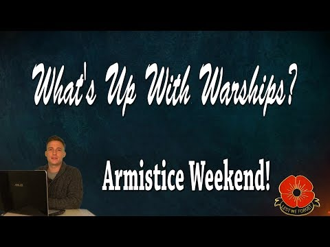 Armistice Weekend! - What's Up With Warships?