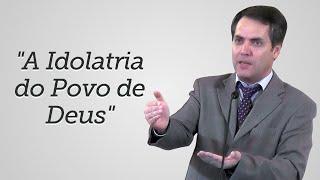 """""""A Idolatria do Povo de Deus"""" - Leandro Lima"""