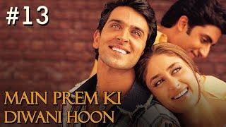 Main Prem Ki Diwani Hoon Full Movie | Part 13/17 | Hrithik, Kareena | New Released Full Hindi Movies