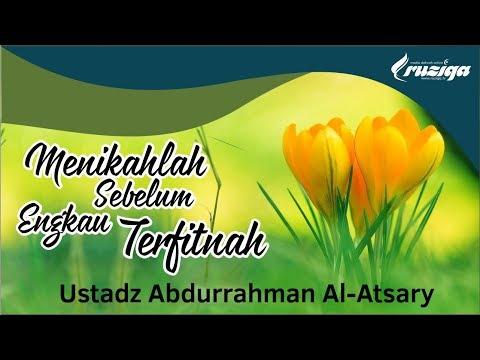 Ustadz Abdurrahman Al Atsary - Menikahlah Sebelum Engkau Terfitnah