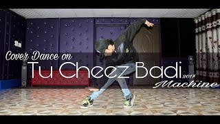 Cheez Badi Video Song | Machine | Dance Cover by Ajay Poptron | Official | 2017 | India, Dehradun