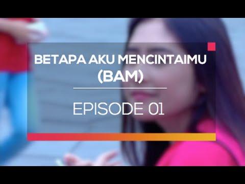 Betapa Aku Mencintaimu (BAM) - Episode 01
