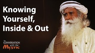 Knowing Yourself, Inside and Out | Sadhguru