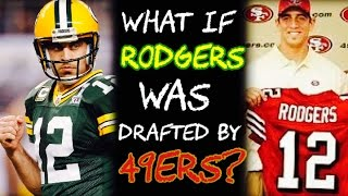 What If Aaron Rodgers Was DRAFTED By the San Francisco 49ers?