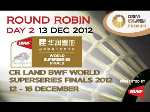 Round Robin (Day 2) - 2012 CR Land BWF World Superseries Finals