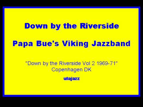 Papa Bue's VJB 1969-71 Down by the Riverside