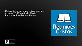 Coisas da terra versus coisas eternas - Lucas 20:27 ao final - Mario Persona e Jose Batista Pereira