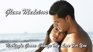 Watch Glenn Medeiros Nothings Gonna Change My Love For You video