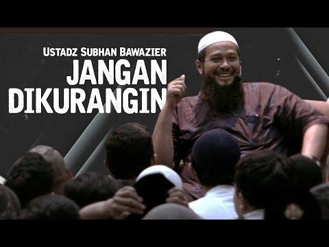 JANGAN DIKURANGIN - Ustadz Subhan Bawazier