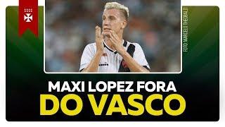 MAXI LOPEZ FORA DO VASCO | CONTRATAÇÃO URGENTE DE NOVO ATACANTE  ÚLTIMAS NOTÍCIAS NOVIDADES DO VASCO
