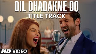 'Dil Dhadakne Do' Title Song (VIDEO) | Singers: Priyanka Chopra, Farhan Akhtar