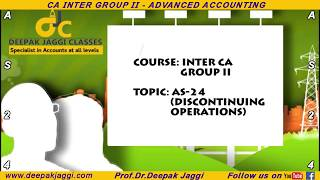 AS 24 - Discontinuing Operations  || CA Inter Group 2 - Advanced Accounting || By Deepak Jaggi Sir