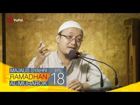 Kajian Kitab: Majalis Syahri Ramadhan Al Mubarok Eps. 18 - Ustadz Aris Munandar