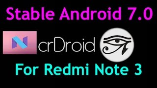[Stable For Daily Use] Android 7.0 Nougat for Redmi Note 3 | Flashing Guide