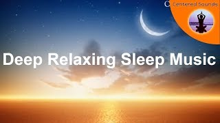 DEEP RELAXING SLEEP MUSIC for Insomnia-Stress Relief Help-Healing Calm Relaxing Music To Meditate