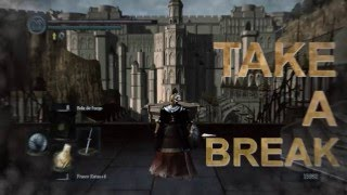 TAKE A BREAK IN DARK SOULS