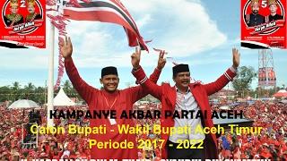 KAMPANYE AKBAR PARTAI ACEH CALON BUPATI - WAKIL BUPATI ACEH TIMUR PERIODE 2017 - 2022