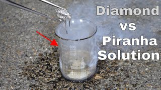 Dissolving a Diamond in Piranha Solution—It Eats Everything!