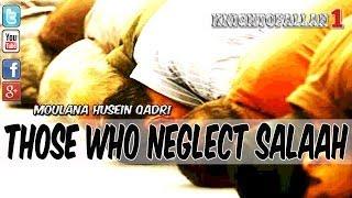Those Who Neglect Salaah - Moulana Husain Qadri (Must Watch)