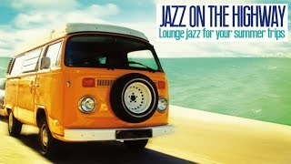 2 Hours Music Non Stop - Jazz on the Highway ( Lounge Acid Jazz for Your Trips)