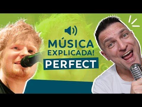 ENTENDENDO A MÚSICA EM INGLÊS - PERFECT ED SHEERAN