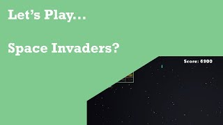 Let's Play... Space Invaders?