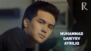 Muhammad Ganiyev - Ayriliq | Мухаммад Ганиев - Айрилик