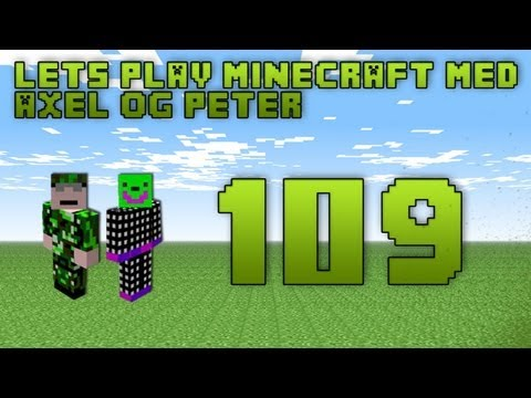 Lets play Minecraft med Axel og Peter - Ep109. 