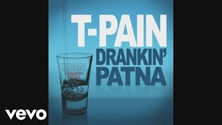 T-Pain - Drankin' Patna (Official Audio)