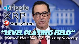 "Ripple & XRP Will Be Used - Treasury Secretary Confirms ""Level Playing Field"" With Moneygram Example"