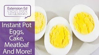 Instant Pot Eggs, Cake, Meatloaf And More!