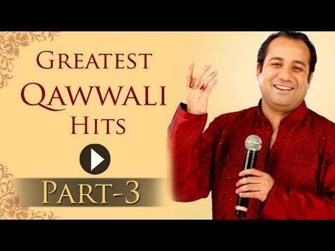 Greatest Qawwali Hits Songs - Part 3 - Rahat Fateh Ali Khan -...