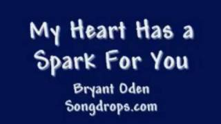 Cute Love Song: My Heart Has a Spark for You.  by Bryant Oden