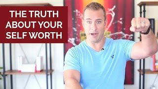 The Truth About Your Self-Worth