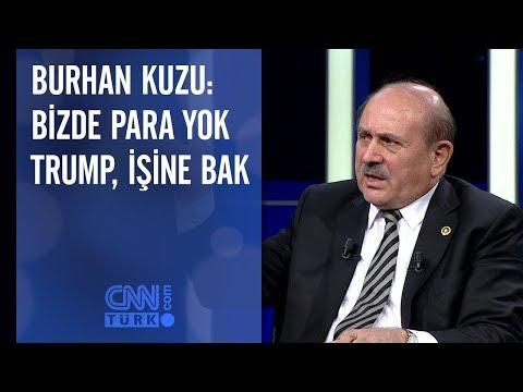 Burhan Kuzu: Bizde para yok Trump, işine bak