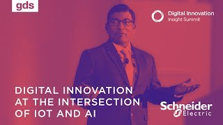 Digital Innovation at the Intersection of IoT and AI – Mak Joshi, Schneider Electric