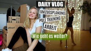 Umzugsplanung & wie geht es weiter? + Pole Training // Daily Vlog