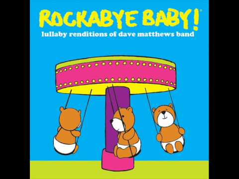 "Rockabye Baby! Lullaby Rendition of Dave Matthews Band s ""Satellite"""