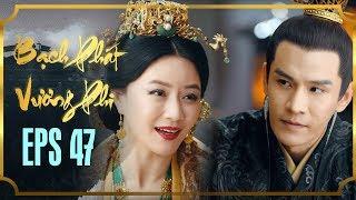 BẠCH PHÁT VƯƠNG PHI - TẬP 47 [FULL HD] | Phim Cổ Trang Hay Nhất | Phim Mới 2019