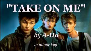 """Take On Me"" by A-Ha in minor key"