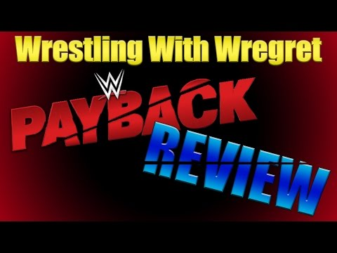 WWE Payback 2016 Review! | Wrestling With Wregret