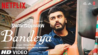 Bandeya Video   Sardar Ka Grandson   Arjun K, Rakul P, John A, Aditi R   Divya K  Tanishk B, Manoj M