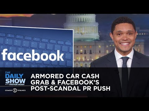 Armored Car Cash Grab & Facebook's Post-Scandal PR Push | The Daily Show
