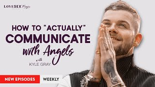 How to Actually Communicate with Angels with Kyle Gray