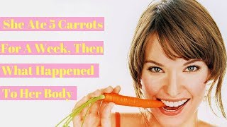 She Ate 5 Carrots For a Week What Happened To Her Body Will Definitely Surprise You